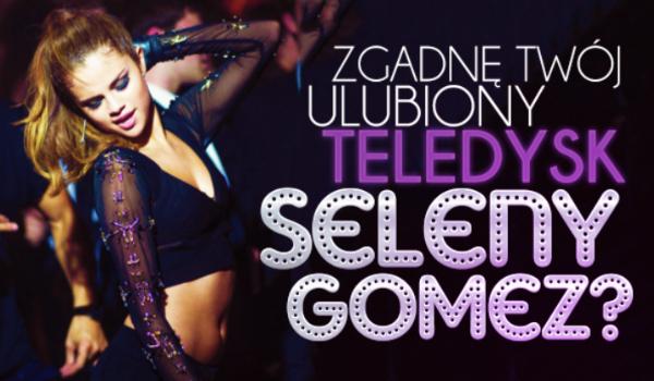 Czy odgadnę jaki jest Twój ulubiony teledysk Seleny Gomez?