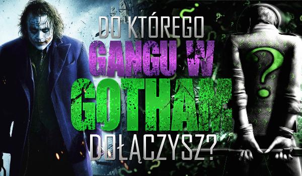 Do którego gangu w Gotham dołączysz?