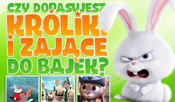 Czy dopasujesz króliki i zające do bajek?