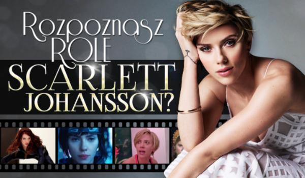 Czy rozpoznasz role Scarlett Johansson?