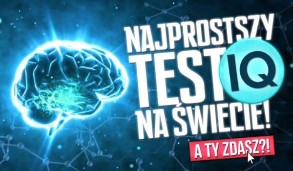 Najprostszy test IQ na świecie! Zdasz?