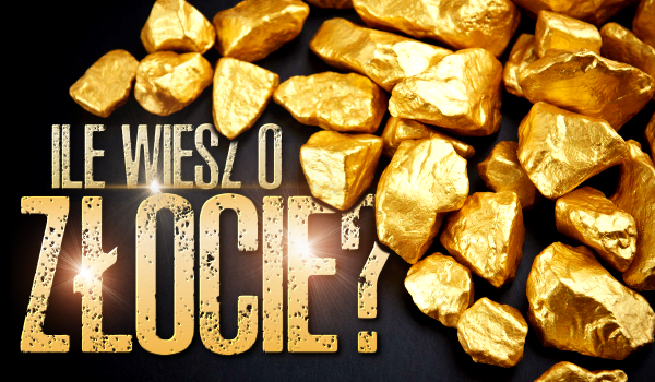 Sprawdź, ile wiesz o złocie!