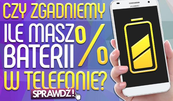 Czy zgadniemy ile masz % baterii w telefonie?