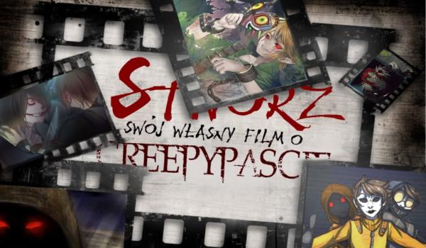 Stwórz swój własny film o Creepypaście!