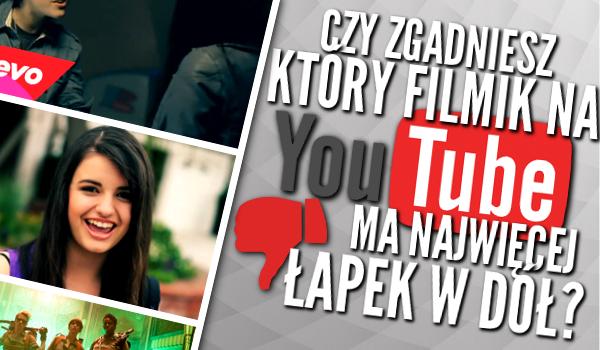 Czy odgadniesz, który z filmików na YouTube ma najwięcej łapek w dół?