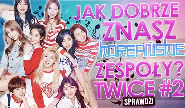 Jak dobrze znasz koreańskie zespoły? – Twice #2