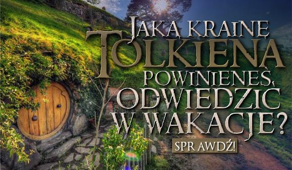 Jaką krainę Tolkiena powinieneś odwiedzić w wakacje?