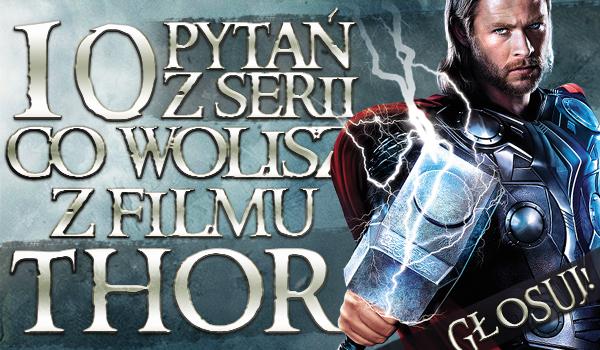 """10 pytań z serii """"Co wolisz?"""" z filmu Thor!"""