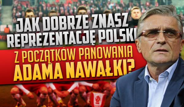 Jak dobrze znasz reprezentację Polski z początków panowania Adama Nawałki?