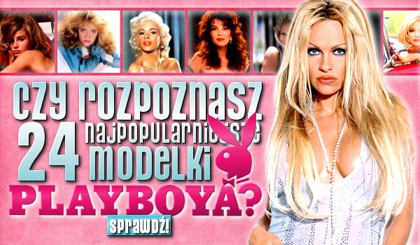 Czy rozpoznasz 24 najpopularniejsze modelki Playboya?