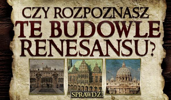 Czy rozpoznasz te budowle renesansu?