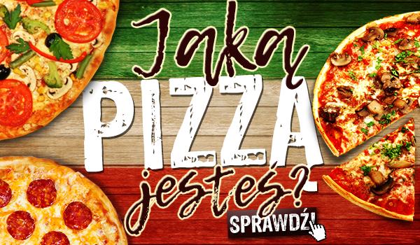 Jaką pizzą jesteś?
