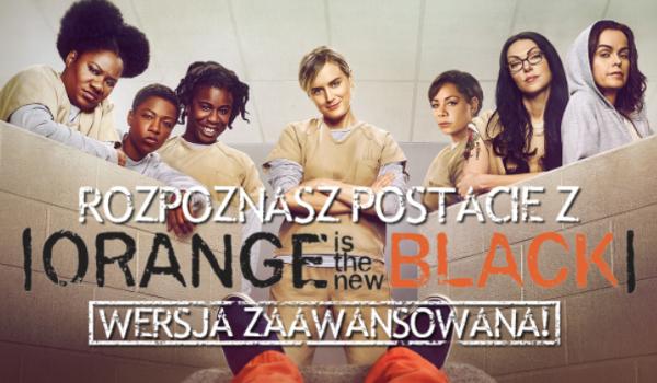 """Czy rozpoznasz postacie z serialu """"Orange is the New Black""""? – Wersja zaawansowana!"""