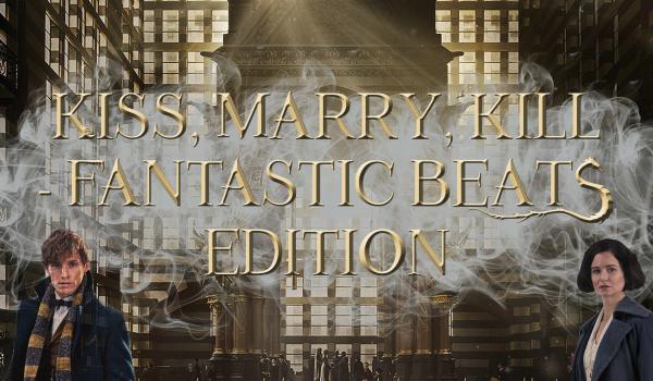 Kiss, marry, kill – Fantastic Beasts Edition