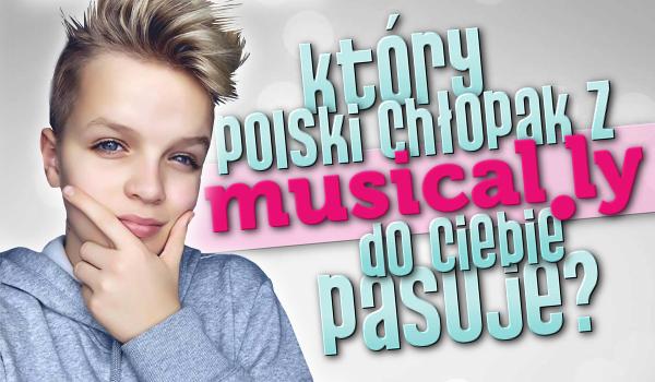 Który polski chłopak z musical.ly do Ciebie pasuje?
