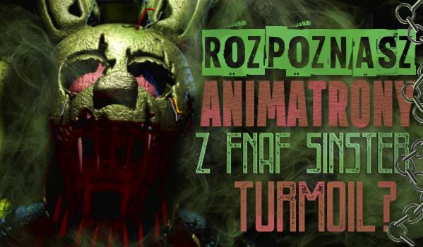 Czy rozpoznasz te animatroniki z FnaF SINISTER TURMOIL?