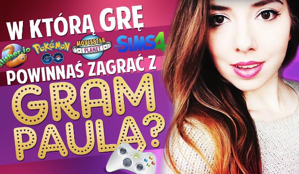 W jaką grę powinnaś zagrać z GramPaulą?