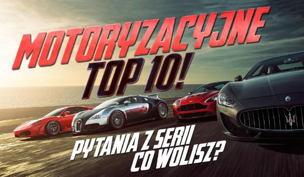 """Co wolisz?"" – Motoryzacyjne TOP10!"