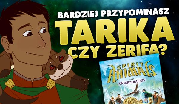 Bardziej przypominasz Tarika czy Zerifa?