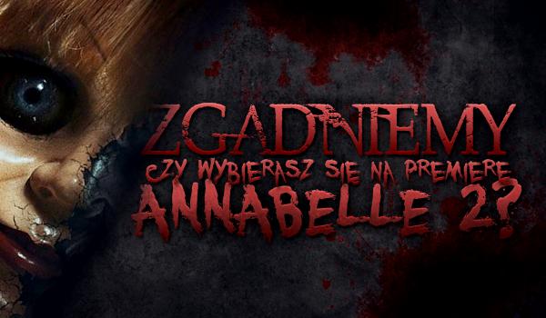 """Zgadniemy, czy wybierasz się na premierę filmu """"Annabelle 2""""?"""