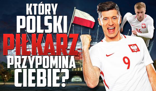 Jaki polski piłkarz jest do Ciebie najbardziej podobny?