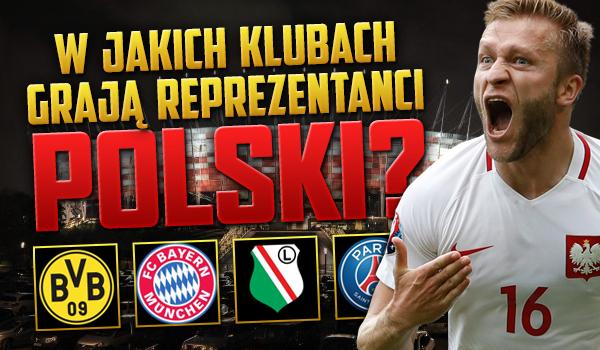 Czy wiesz, w jakich klubach piłkarskich grają reprezentanci Polski? Przetestuj swoją wiedzę!