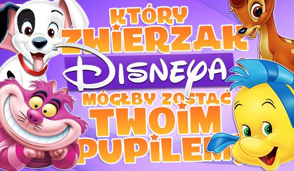 Który zwierzak z bajek Disneya mógłby zostać Twoim pupilem?
