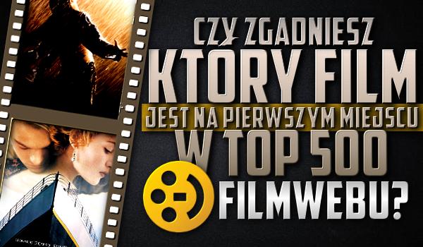 Czy zgadniesz, który film jest pierwszy w Top 500 filmów na Filmwebie?