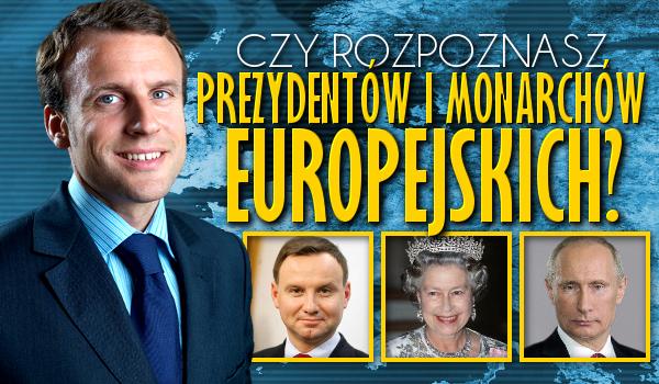 Czy rozpoznasz prezydentów i monarchów europejskich?