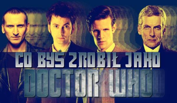 Co byś zrobił, gdybyś był Doktorem (Doctor Who)?