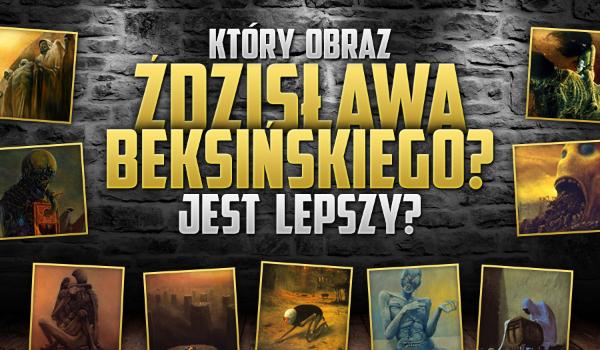 Który obraz Zdzisława Beksińskiego jest lepszy? Zagłosuj!