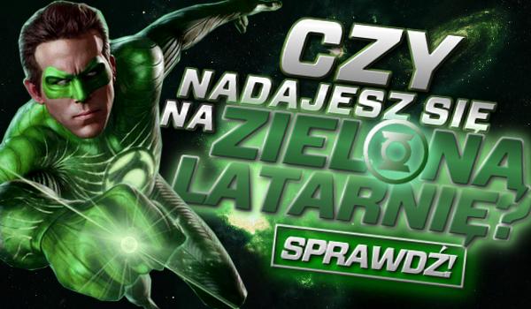 Czy nadajesz się na Zieloną Latarnię?