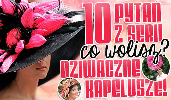 """10 pytań z serii """"Co wolisz?"""" – dziwaczne kapelusze!"""
