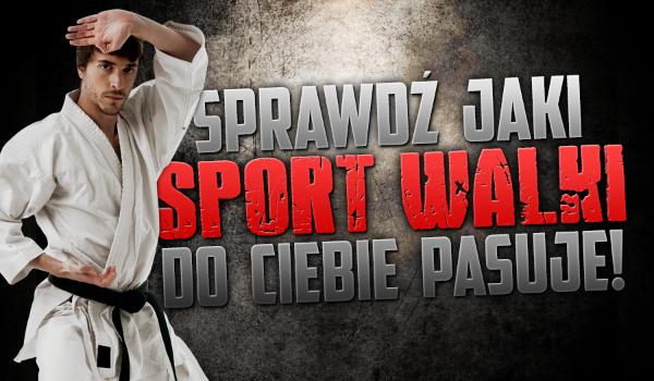 Jakie sporty walki do Ciebie pasują?