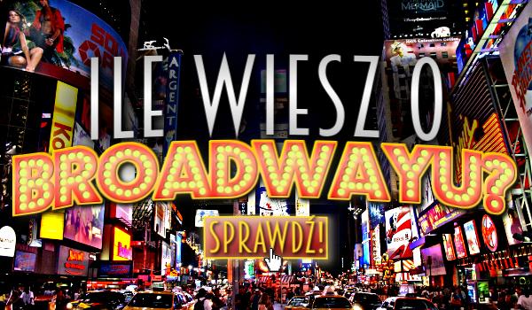 Ile wiesz o Broadwayu?