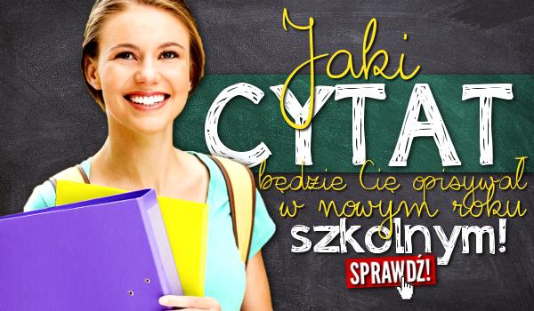 Jaki cytat będzie Cię opisywał w nowym roku szkolnym?