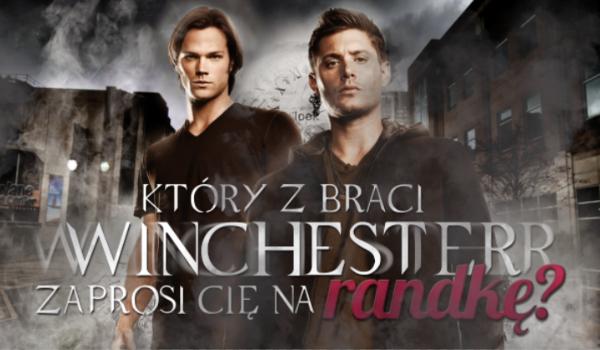 Który z braci Winchester zaprosi Cię na randkę?
