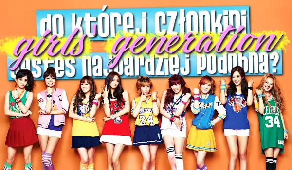 Do której członkini Girls' Generation jesteś najbardziej podobna?