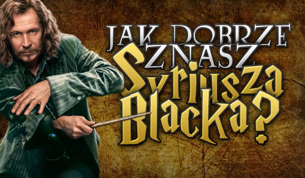 Jak dobrze znasz Syriusza Blacka III?