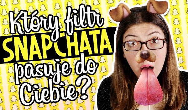 Jaki filtr Snapchat najbardziej do Ciebie pasuje?