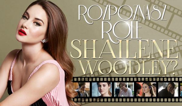 Czy rozpoznasz role Shailene Woodley?