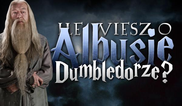 Ile wiesz o Albusie Dumbledorze?