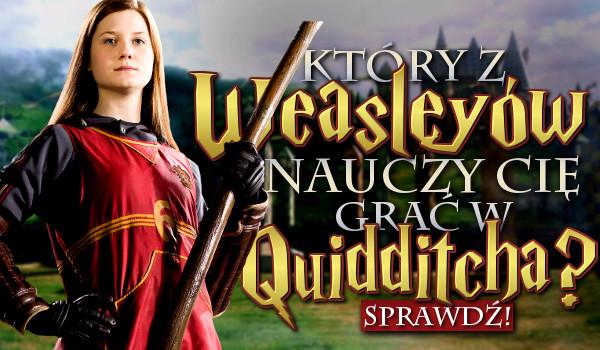 Który członek rodziny Weasleyów nauczy Cię grać w Quidditcha?