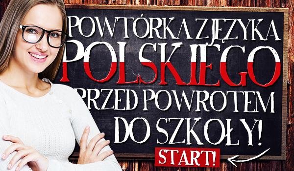 Powtórka z języka polskiego przed powrotem do szkoły!