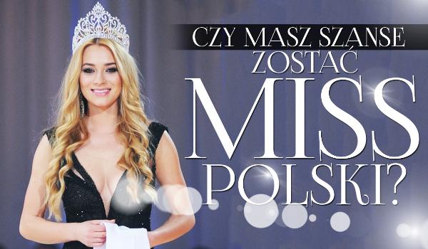 Czy masz szanse zostać Miss Polski?