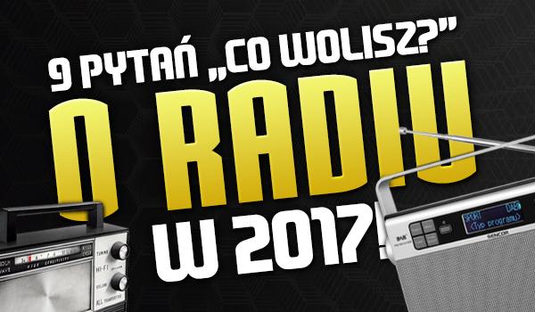 """9 pytań z serii """"Co wolisz?"""" o radiu w 2017!"""