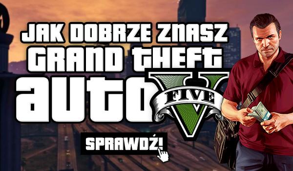 Jak dobrze znasz grę Grand Theft Auto V?