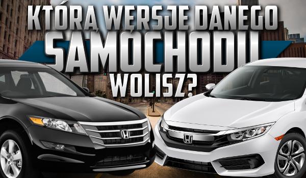 Którą wersje danego samochodu wolisz?