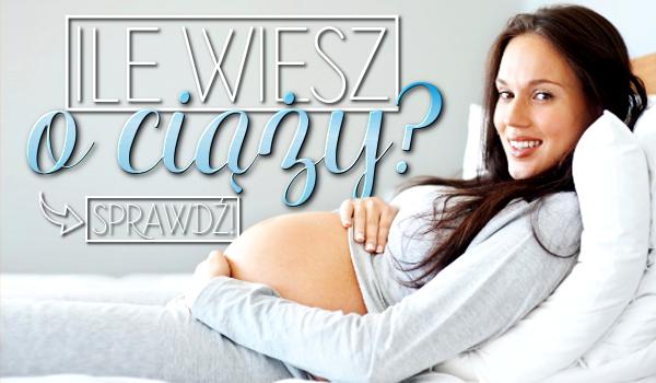 Ile wiesz o ciąży?