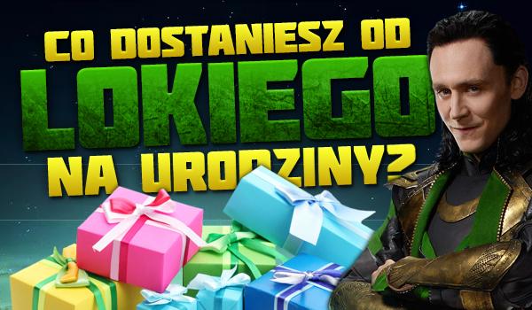 Co dostaniesz od Lokiego na urodziny?